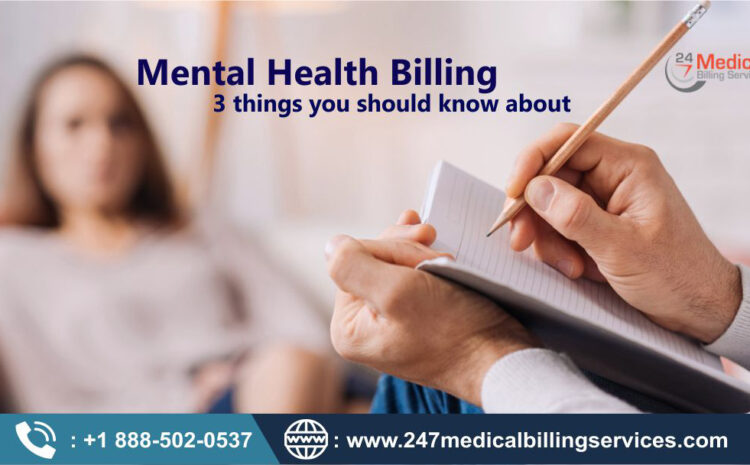 Mental Health Billing – 3 Things You Should Know About