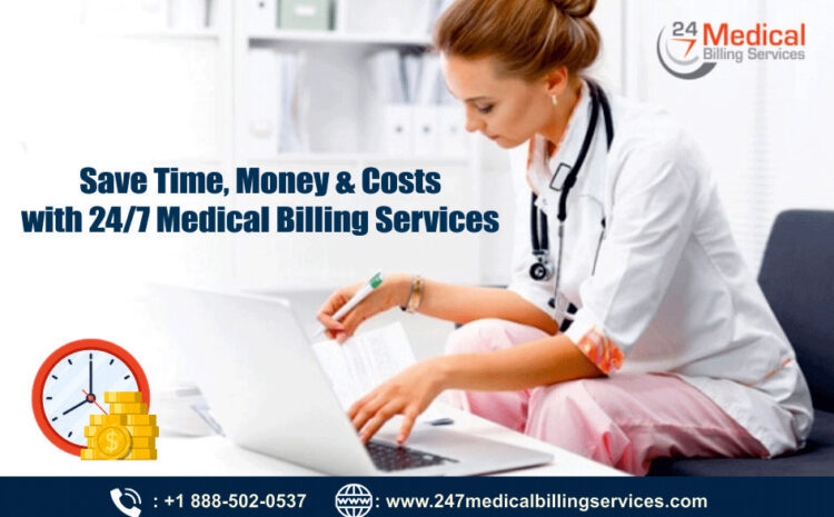 Save Time, Money & Costs with 24/7 Medical Billing Services