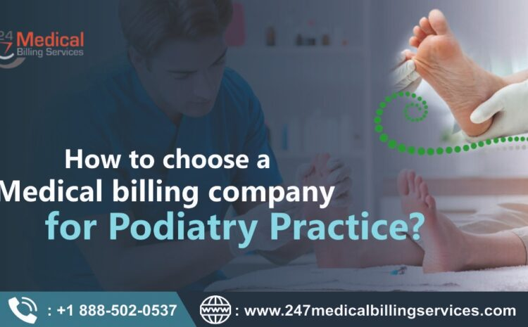 How to Choose a Medical Billing Company for Podiatry Practice?