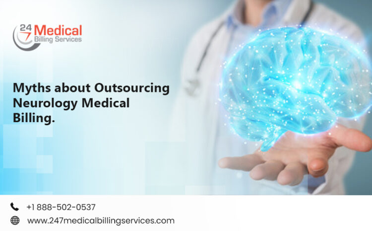 Myths about Outsourcing Neurology Medical Billing