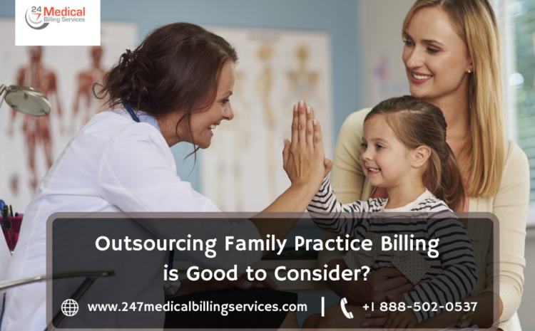 Outsourcing Family Practice Billing is Good to Consider?