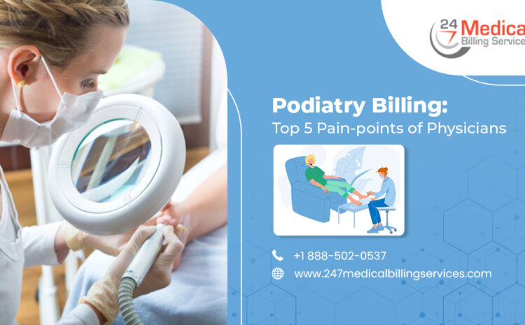 Podiatry Billing: Top 5 Pain-points of Physicians