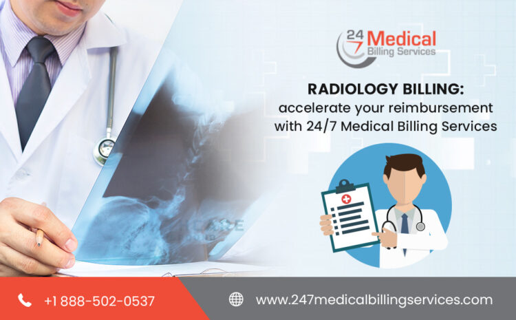 Radiology Billing: Accelerate Your Reimbursement with 24/7 Medical Billing Services
