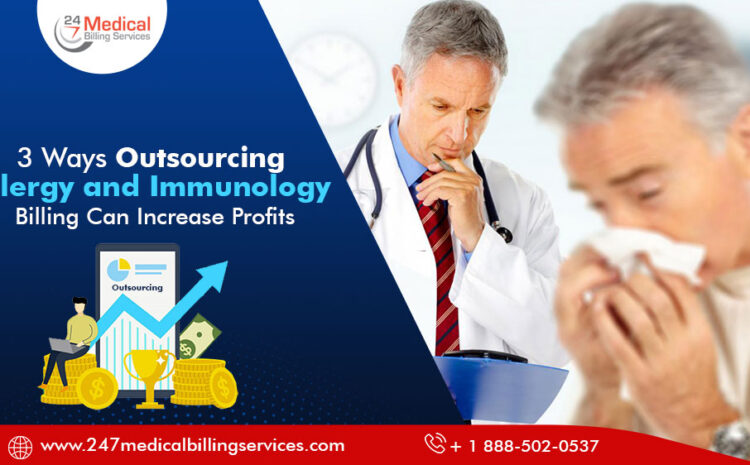 3 Ways Outsourcing Allergy and Immunology Billing Can Increase Profits