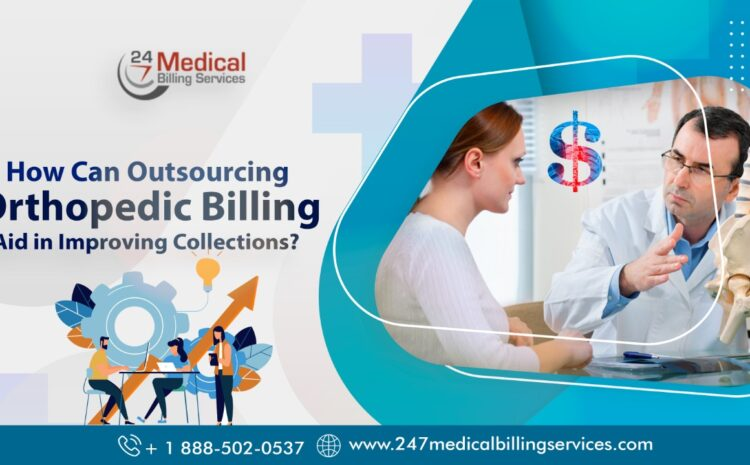 How Can Outsourcing Orthopedic Billing Aid In Improving Collections?