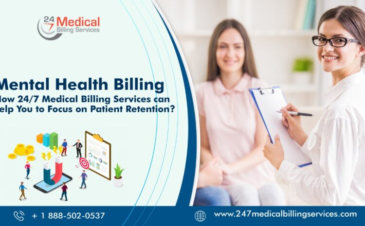 Mental Health Billing: How 24/7 Medical Billing Services Can Help You to Focus On Patient Retention?