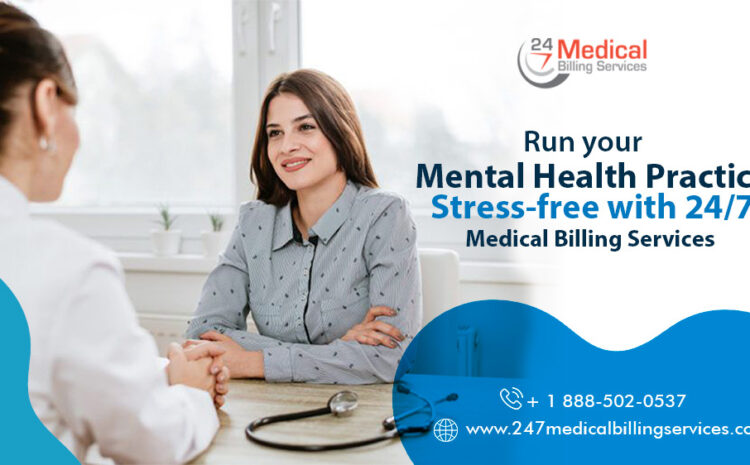 Run your Mental Health Practice Stress-Free with 24/7 Medical Billing Services
