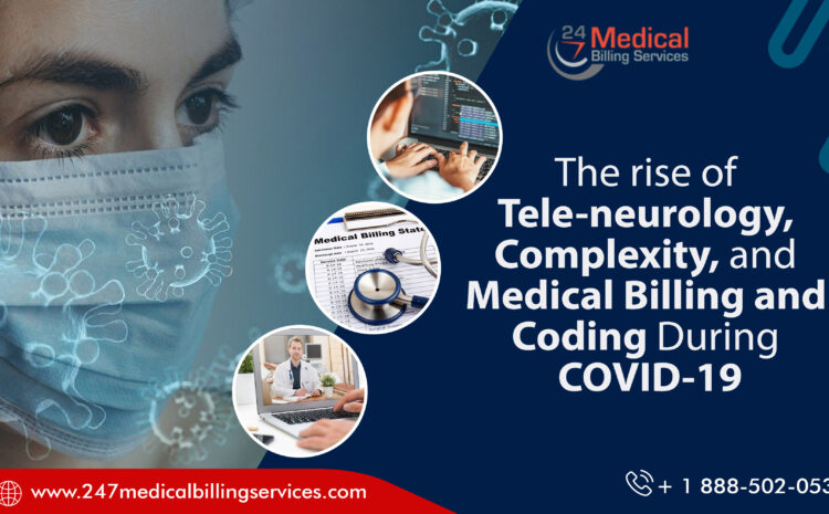 The Rise of Tele Neurology, Complexity, and Medical Billing and Coding during COVID-19