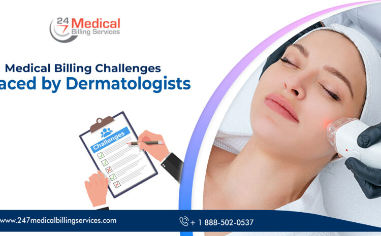 Medical Billing Challenges Faced by Dermatologists