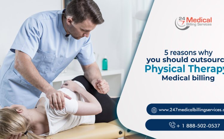 5 Reasons Why You Should Outsource Physical Therapy Medical Billing
