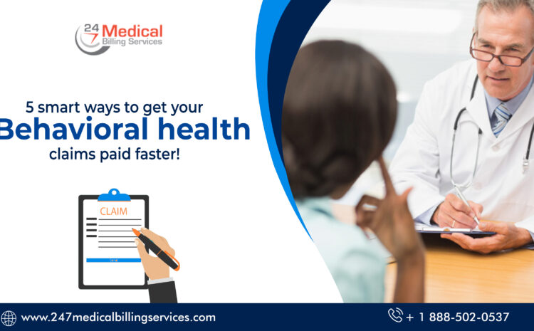 5 Smart Ways to get your Behavioral Health Claims Paid Faster!