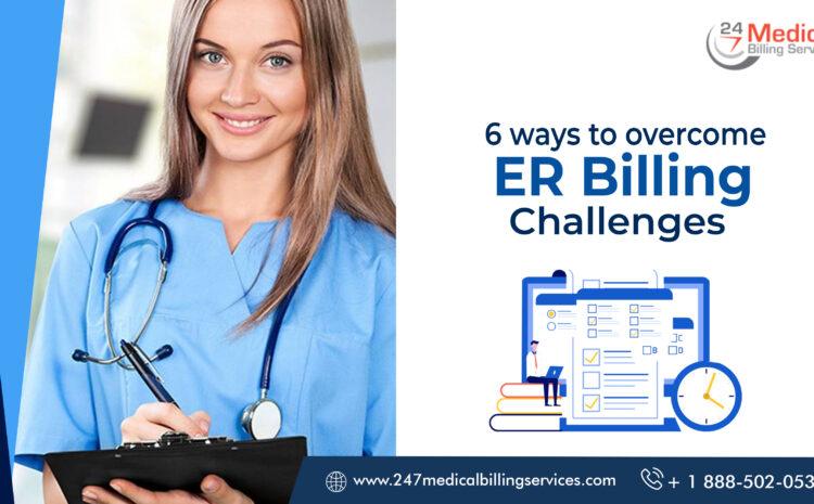 6 Ways to Overcome ER Billing Challenges