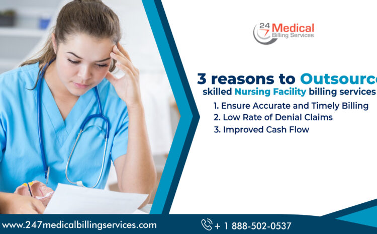 3 Reasons to Outsource Skilled Nursing Facility Billing Services