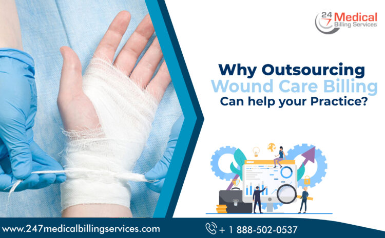 Why Outsourcing Wound Care Billing Can help your Practice?